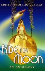 Ride the Moon - M.L.D. Curelas, Krista D. Ball, Amy Laurens, Billie Milholland, Tony Noland, Jay Raven, A. Merc Rustad, Rebecca M. Senese, Lori T. Strongin, Chrystalla Thoma, Shereen Vedam, Edward Willett, Marie Bilodeau, Kevin Cockle, David L. Craddock, Theresa Crater, Isabella Drzemcz