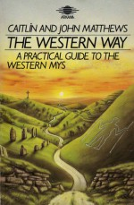 The Western Way: A Practical Guide to the Western Mystery Tradition -The Native Tradition - Caitlín Matthews, John K. B. Matthews, Gareth Knight