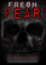 Fresh Fear: Contemporary Horror - William Cook, Scath meic Beorh, Robert Dunbar, Ramsey Campbell, Lily Childs, Lincoln Crisler, Jack Dann, Thomas Erb, Brandon Ford, Carole Gill, Lindsey Beth Goddard, Dane Hatchell, Charlee Jacob, Tim Jones, Vada Katherine, Roy C. Booth, Axel Kohagen, Shane McKenzie, Shaun