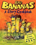 Bad Bananas: A Story Cookbook for Kids - Karl Beckstrand, Jeff Faerber