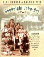 Goodnight, John Boy: A Celebration of an American Family and the Values That Have Sustained Us Through Good Times and Bad - Earl Hamner Jr.