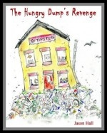 The Hungry Dump's Revenge (Children's rhyming stories and poetry for ages 7 to 107!) - Jason Hall, Angela Hall