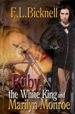 Ruby, the White King, and Marilyn Monroe - F.L. Bicknell