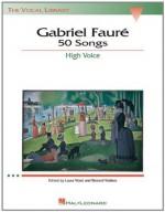 Gabriel Faure: 50 Songs: High Voice (The Vocal Library) - Gabriel Faure