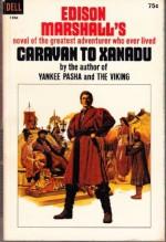 Caravan to Xanadu - Edison Marshall