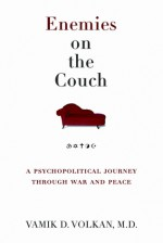 Enemies on the Couch: A Psychopolitical Journey Through War and Peace - Vamık D. Volkan