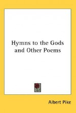 Hymns to the Gods and Other Poems - Albert Pike