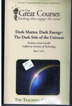 Dark Matter, Dark Energy: The Dark Side of the Universe, Lecture Transcript and Course Guidebook (The Great Courses, Part 1 and Part 2) - Sean Carroll