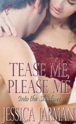 Tease Me, Please Me - Into the Shadows 3 - Jessica Jarman