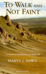 To Walk and Not Faint: A Month of Meditations on Isaiah 40 - Marva J. Dawn