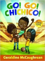 Go! Go! Chichico! (Little Gems) - Geraldine McCaughrean