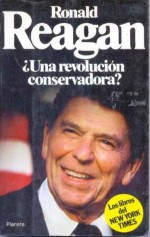 Ronald Reagan. Una revolución conservadora - Hedrick Smith, Adam Clymer, Robert Lindsey, Leonard Silk, Richard Burt