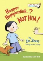 Hooper Humperdink...? Not Him! - Dr. Seuss, Theo LeSieg, Scott Nash