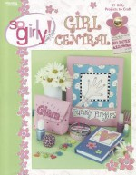 So Girly Girl Central (Leisure Arts #3703) - Leisure Arts, Leisure Arts