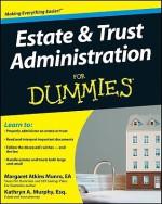 Estate & Trust Administration for Dummies - Margaret Atkins Munro