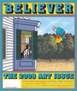 The Believer, Issue 67: November / December 2009 - Visual Art Issue - Heidi Julavits, Ed Park, Vida Vendela, Vendela Vida