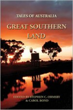 Tales of Australia: Great Southern Land - Stephen C. Ormsby, Carol Bond, Lee Battersby, Dean Mayes, Sean McMullen, H.M.C., Salwa Samra, Charmaine Clancy, A. Finlay, David McDonald