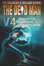 The Dead Man Vol 4: Freaks Must Die, Slaves to Evil, The Midnight Special - Lee Goldberg, William Rabkin, Joel Goldman, Lisa Klink, Phoef Sutton