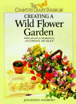 Country Diary Book of Creating a Wild Flower Garden - Anthony Huxley