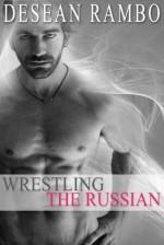 Wrestling the Russian - Desean Rambo