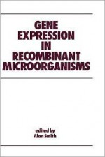 Gene Expression In Recombinant Microorganisms - Alan Smith