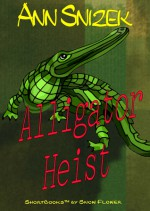 Alligator Heist (ShortBook by Snow Flower) - Ann Snizek