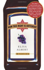 How This Night Is Different: Stories - Elisa Albert