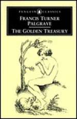 The Golden Treasury: The Best Songs and Lyrical Poems in the English Language - Various, Christopher Ricks