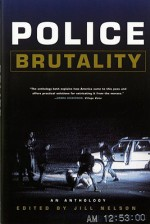 Police Brutality: An Anthology - Jill Nelson, Robin D.G. Kelley, Richard Austin, Flores Alexander Forbes, Ron Daniels, Frank Moss, Derrick A. Bell, Claude Andrew Clegg III, Katheryn K. Russell, Patricia J. Williams, Stanley Crouch, Ishmael Reed, Arthur Doye