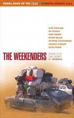 The Weekenders: Travels In The Heart Of Africa - W.F. Deedes, Sue Ryan, Alex Garland, Tony Hawkes, Andrew O'Hagan, Irvine Welsh, Giles Foden, Victoria Glendinning