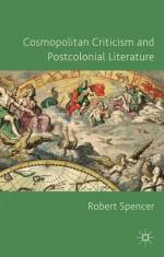 Cosmopolitan Criticism and Postcolonial Literature - Robert Spencer