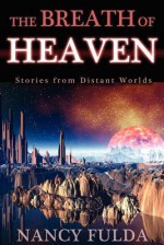 The Breath of Heaven: Stories from Distant Worlds - Nancy Fulda