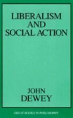 Liberalism and Social Action - John Dewey