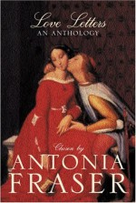 Love Letters: An Anthology - Antonia Fraser, Various Authors