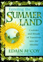Entering the Summerland: Customs and Rituals of Transition Into the Afterlife - Edain McCoy