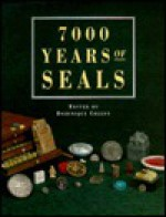 7000 Years of Seals - Dominique Collon, British Museum Department of Western Asiatic Antiquities Staff, John H. Betts