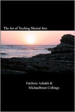 The Art of Teaching Martial Arts - Michaelbrent Collings, Fariborz Azhakh