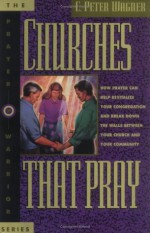 Churches That Pray - C. Peter Wagner