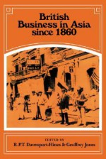 British Business in Asia since 1860 - Richard Davenport-Hines, Geoffrey Jones