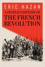 A People's History of the French Revolution - Eric Hazan, David Fernbach