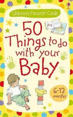 Activity Cards: 50 Things To Do With Your Baby 6 12 Months (Usborne Activity Cards) - Caroline Young