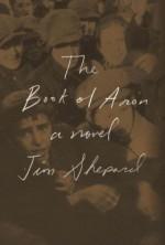 The Book of Aron: A novel - Jim Shepard