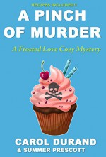 A Pinch of Murder: A Frosted Love Cozy Mystery (Frosted Love Mysteries Book 2) - Carol Durand, Summer Prescott