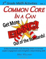 Common Core in a Can: Get More BANG! Out of the Standards: 3rd Grade Math Activities: Vol. 1 (Volume 1) - Mike Williams