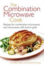The Combination Microwave Cook - Annette Yates, Caroline Young