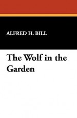 The Wolf in the Garden - Alfred Hoyt Bill