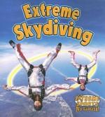 Extreme Skydiving - Bobbie Kalman, John Crossingham