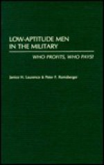 Low-Aptitude Men in the Military: Who Profits, Who Pays? - Janice H. Laurence, Peter F. Ramsberger
