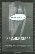 The Female Eunuch - Germaine Greer, Jennifer Baumgardner