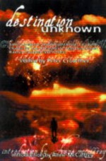 Destination Unknown - Peter Crowther, Anne McCaffrey, Ian Watson, R.A. Lafferty, Christopher Fowler, Jeremy Dyson, Alan Dean Foster, Lisa Tuttle, Terry Dowling, Charles de Lint, Bentley Little, James Lovegrove, Tom Shippey, Ramsey Campbell, Storm Constantine, Ian McDonald, Kathleen Ann Goonan